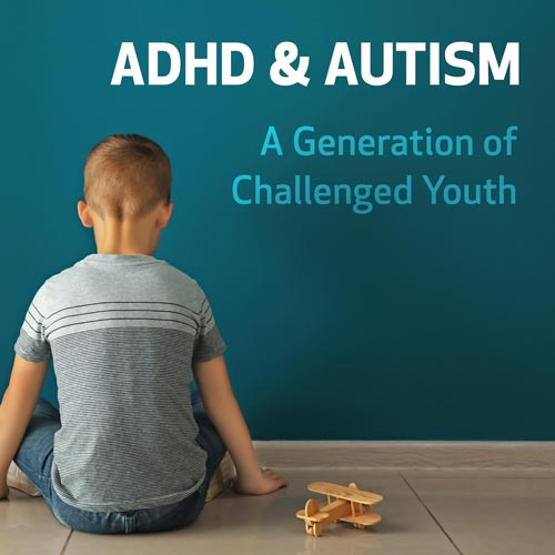 ADHD and Autism: A Generation of Challenged Youth