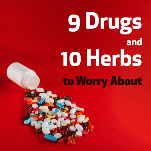 9 Drugs and 10 Herbs to Worry About