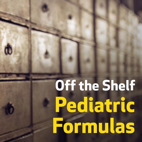 Off the Shelf Pediatric Formulas