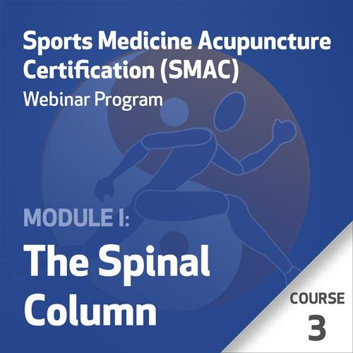 Sports Medicine Acupuncture Certification (SMAC) Webinar Program - Module I: The Spinal Column - Course 3